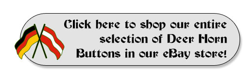 click here to shop our entire selection of Authentic German deer horn buttons in our eBay store!