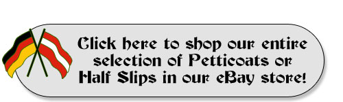 Shop our entire line of Petticoats or Half Slips